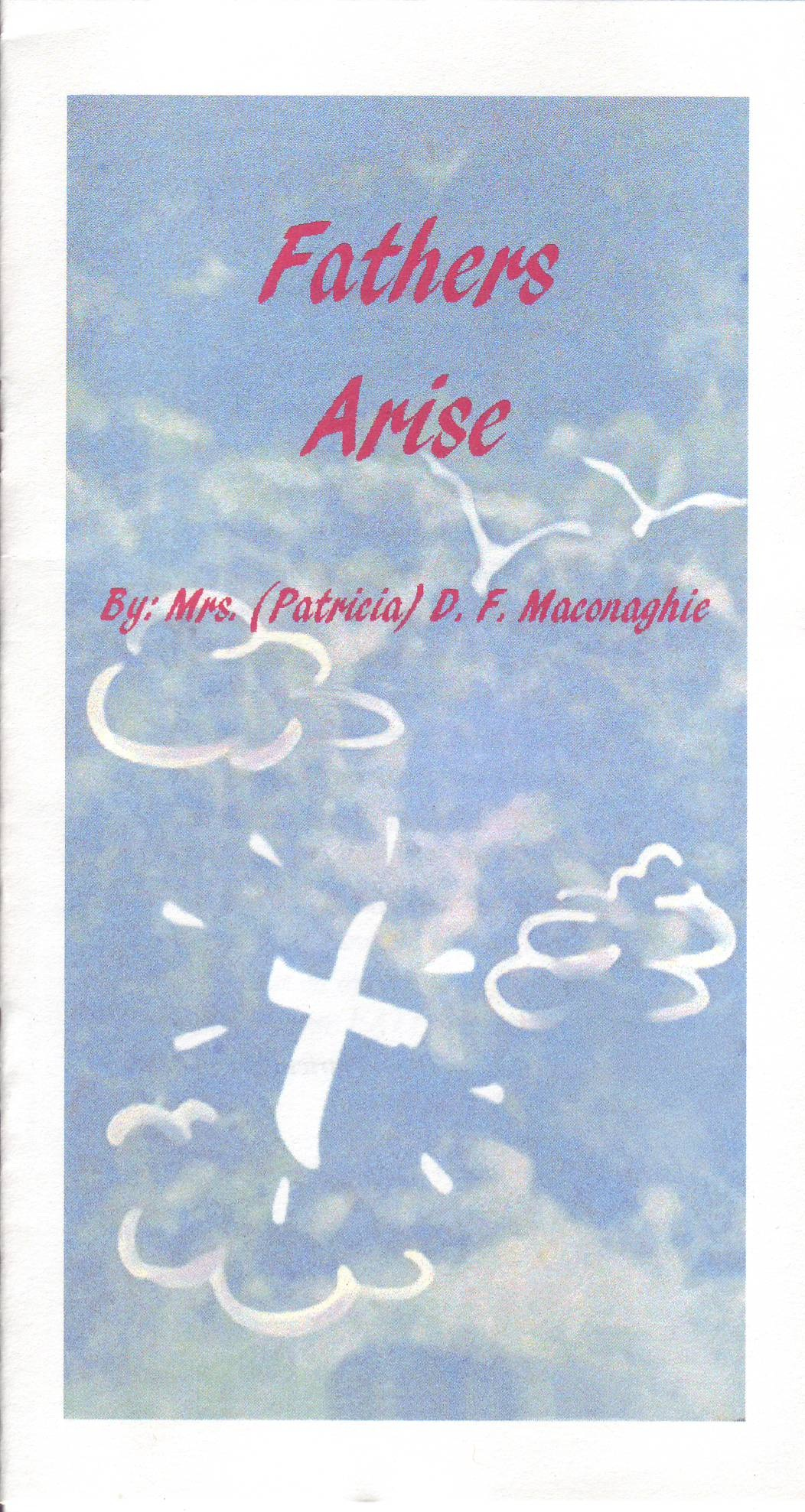 Fathers Arise  -   Poems & Hymns  - Mrs. D. Maconaghie