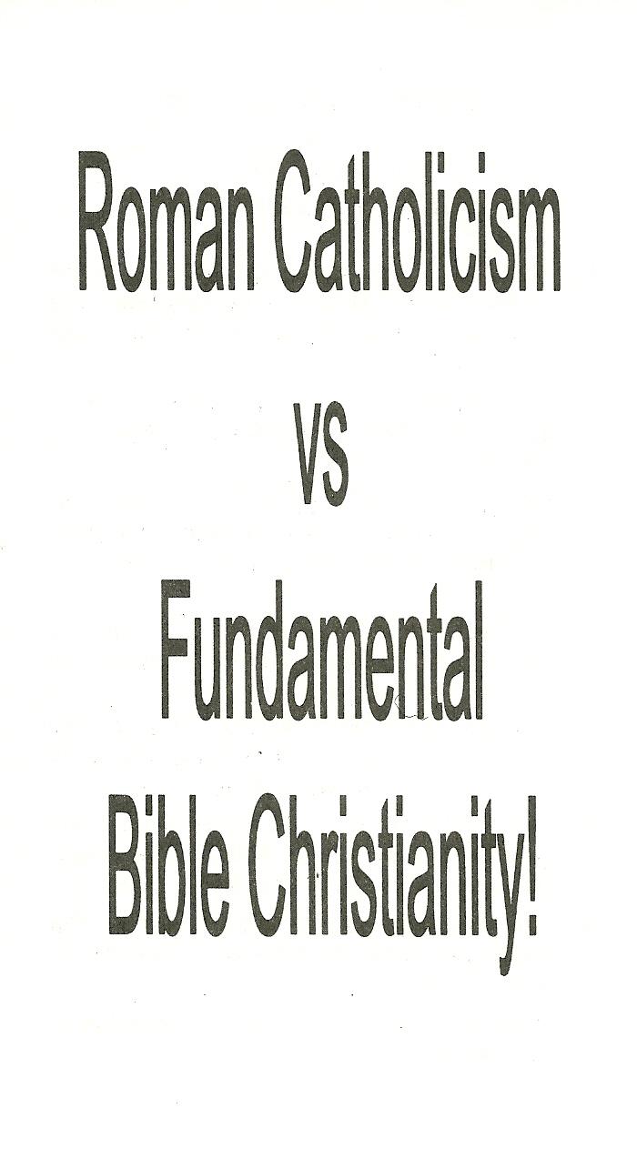 Roman Catholicism vs. Fundamental Bible Christianity